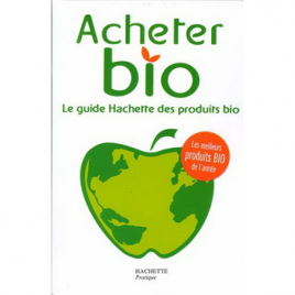 Hachette Pratique Acheter bio Le guide Hachette des produits bio Hachette Pratique Categorie temp Onaturel.fr